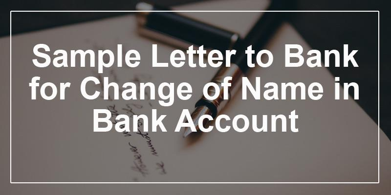 Sample letter to bank for change of name in bank account anyone who has changed their name legally is also required to change it at the bank they have an account with the best way to do this is to write a letter spiritdancerdesigns Choice Image
